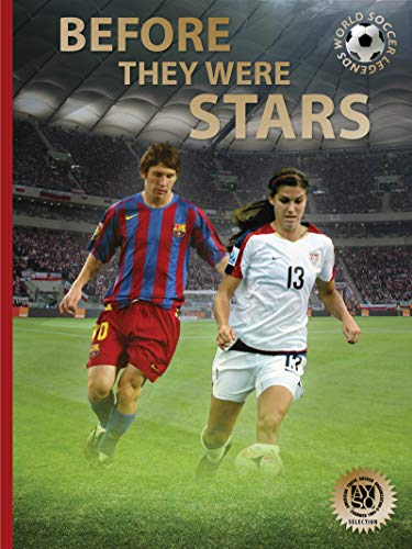 Before They Were Stars: How Messi, Alex Morgan, and Other Soccer Greats Rose to the Top (World Soccer ()