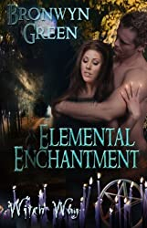 Elemental Enchantment by Bronwyn Green: Witch Way Series, Book Three