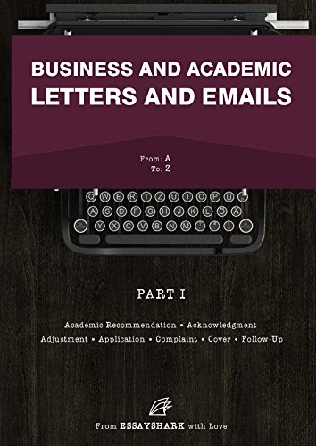 Business and Academic Letters and Emails: Email and Letter Writing Book for Dummies. Learn How to Write Letters for All Occasion. Application, Complaint, Cover, Sales and Other Guides with Samples