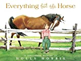 Everything but the Horse, Holly Hobbie, 031607019X