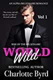 Wild World: An Alpha Billionaire Romance (Rise of the Billionaire Book 1)