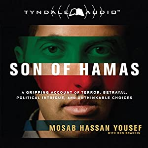 Son of Hamas: A Gripping Account of Terror, Betrayal, Political Intrigue, and Unthinkable Choices Audiobook by Mosab Hassan Yousef Narrated by Mosab Hassan Yousef
