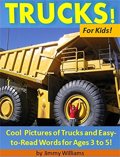 Trucks! For Kids!: Cool  Pictures of Trucks and Easy-to-Read Words for Ages 3 to 5! (Cool Words Beginning With E)