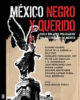 México negro y querido: Once relatos policiacos en el corazón de México (Spanish Edition
