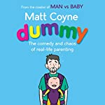 Dummy: The Comedy and Chaos of Real-Life Parenting | Matt Coyne