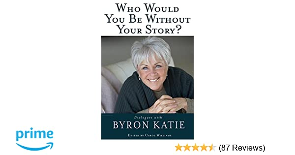 Who Would You Be Without Your Story?: Dialogues with Byron