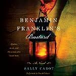 Benjamin Franklin's Bastard: A Novel | Sally Cabot