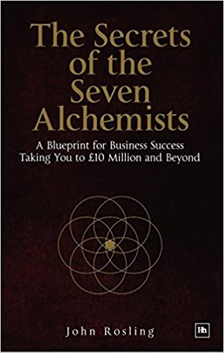 The secrets of the seven alchemists a blueprint for business the secrets of the seven alchemists a blueprint for business success taking you to 10 million and beyond john rosling 9780857194022 amazon books malvernweather Choice Image