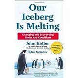 Our Iceberg Is Melting by John Kotter Holger Rathgeber(2007-11-01)