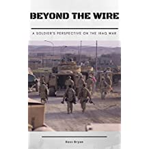 Beyond the Wire: A Soldier's Perspective on the Iraq War