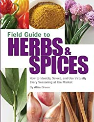 Field Guide to Herbs and Spices: How to Identify, Select, and Use Virtually Every Seasoning at the Market (Field Guide To...) by Green, Aliza (2006) Paperback