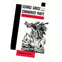 George Grosz and the Communist Party: Art and Radicalism in Crisis, 1918-1936