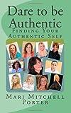 Dare to Be Authentic, Mari Mitchell Porter, 1494302497