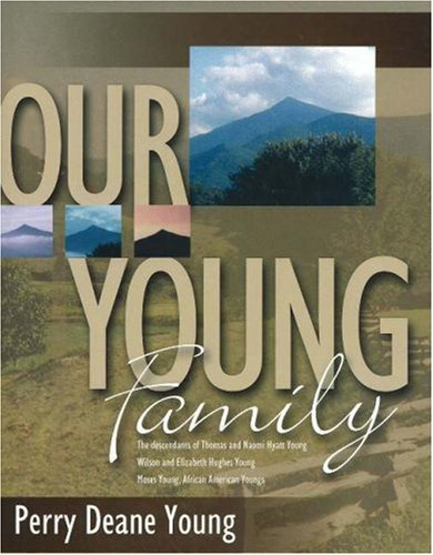 Our Young Family: The Descendants of Thomas and Naomi Hyatt Young, Wilson and Elizabeth Hughes Young, Moses Young, African American Youngs