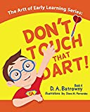 Don't Touch That Dart! (The Artt of Early Learning Series) (Volume 4)