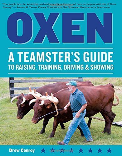 Oxen: A Teamster's Guide to Raising, Training, Driving & Showing (Story's Working Animals)