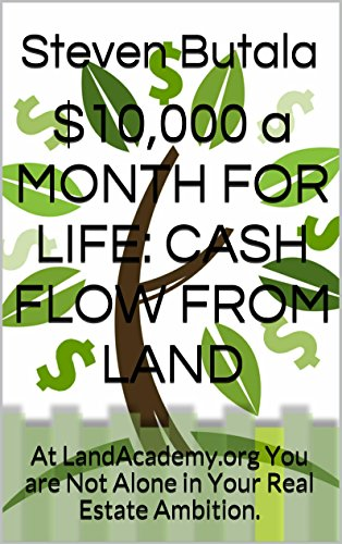 $10,000 a MONTH FOR LIFE:  CASH FLOW FROM LAND: At LandAcademy.com You are Not Alone in Your Real Estate Ambition. by [Butala, Steven]