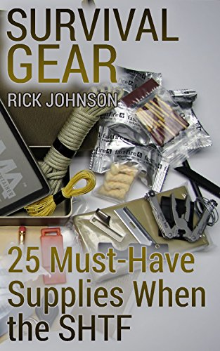 Survival Gear: 25 Must-Have Supplies When the SHTF: (Survival Guide, Survival Skills, Survival Books) by [Johnson, Rick]