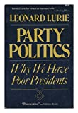 Party Politics : Why We Have Poor Presidents, Lurie, Leonard, 0812861590