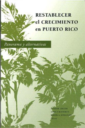 Restablecer el crecimiento en Puerto Rico: Panorama y alternativas (Spanish Edition)