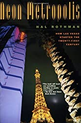 Neon Metropolis: How Las Vegas Started the Twenty-First Century by Hal Rothman (2003-04-20)
