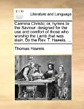 Carmina Christo; or, Hymns to the Saviour, Thomas Haweis, 1140954334