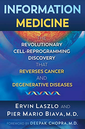 Information Medicine: The Revolutionary Cell-Reprogramming Discovery that Reverses Cancer and Degenerative Diseases by [Laszlo, Ervin, Biava, Pier Mario]