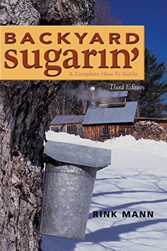 Backyard Sugarin': A Complete How-To Guide, Third Edition by Rink Mann, Daniel Wolf