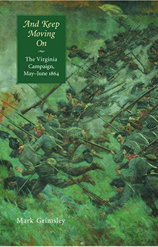 And Keep Moving On: The Virginia Campaign, May-June 1864...