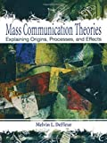 img - for Mass Communication Theories: Explaining Origins, Processes, and Effects by Melvin L. DeFleur (2009-10-02) book / textbook / text book