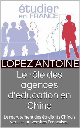 Le rôle des agences d'éducation en Chine: Le recrutement des étudiants Chinois vers les universités Françaises. (French Edition)