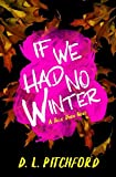 If We Had No Winter: A College Coming-of-Age Story (Billie Dixon)