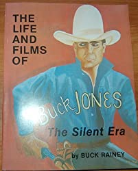 The Life and Films of Buck Jones: The Silent Era