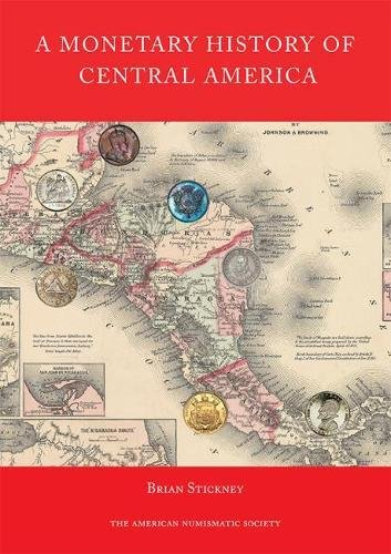 A Monetary History of Central America (Numismatic Studies)