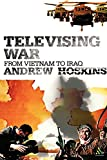 Televising War: From Vietnam to Iraq
