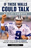 By Nick Eatman If These Walls Could Talk: Dallas Cowboys: Stories from the Dallas Cowboys Sideline, Locker Room, an