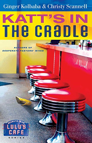 Katt's in the Cradle: A Secrets from Lulu's Cafe Novel by [Kolbaba, Ginger, Scannell, Christy]