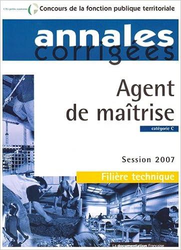 En ligne téléchargement gratuit Concours de la fonction publique territoriale, Session 2007 : Agent de maîtrise, Catégorie C : Annales corrigés pdf