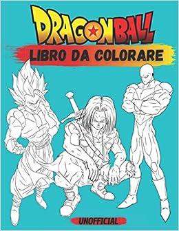 Amazon Com Dragon Ball Libro Da Colorare Dragon Ball Libro Da Colorare Per Bambini E Adulti 50 Super Disegni Di Dragon Ball Personaggi Da Colorare Italian Edition 9798566060026 Heros Happy Books