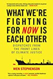 img - for What We're Fighting for Now Is Each Other: Dispatches from the Front Lines of Climate Justice book / textbook / text book
