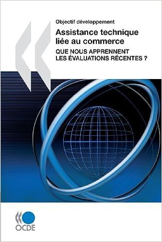 Livre gratuits Assistance Technique Liee Au Commerce: Que Nous Apprennent Les Evaluations Recentes? pdf epub