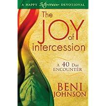The Joy of Intercession: A 40-Day Encounter (Happy Intercessor Devotional) (English Edition)
