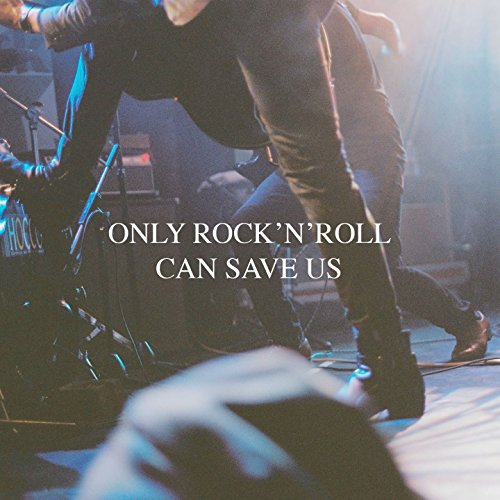 Only Rock'n'Roll Can Save Us