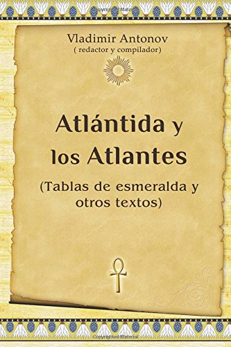 Atlantida y los Atlantes: (Tablas de esmeralda y otros textos) (Spanish Edition) [Vladimir Antonov] (Tapa Blanda)