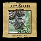 The Hummingbird That Answered My Heart's Calling, Noelle M. Meade-Izzi, 1452562911