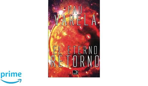El Eterno Retorno (Volume 1) (Spanish Edition): Pau Varela ...