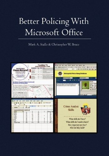 Better Policing With Microsoft Office: CRIME ANALYSIS, INVESTIGATIONS, AND COMMUNITY POLICING