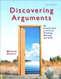Discovering Arguments : An Introduction to Critical Thinking, Writing, and Style, Palmer, William, 0321882024