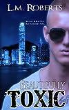 Beautifully Toxic (Toxic Love Series Book 1)
