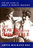 The Power of the Impossible : The Life Story of Percy and Marion MacKaye, Ege, Arvia M., 0933858167